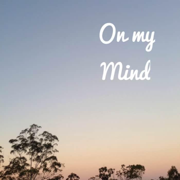 On my mind…